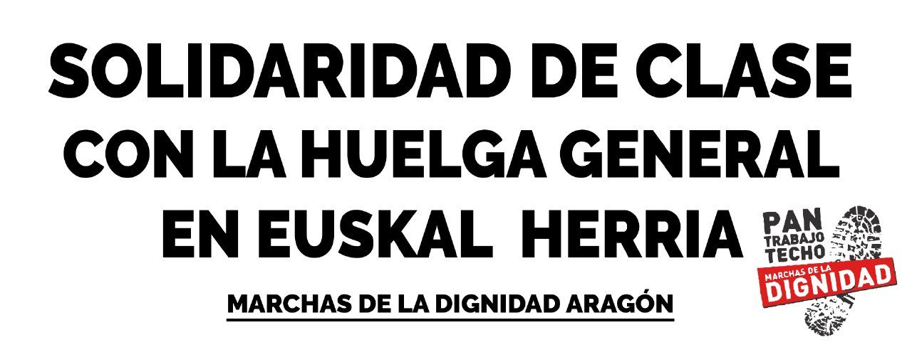 Marchas de la Dignidad Aragón. LLamamiento a la concentración del 30E en Zaragoza, en solidaridad con la Huelga General en EuskalHerria
