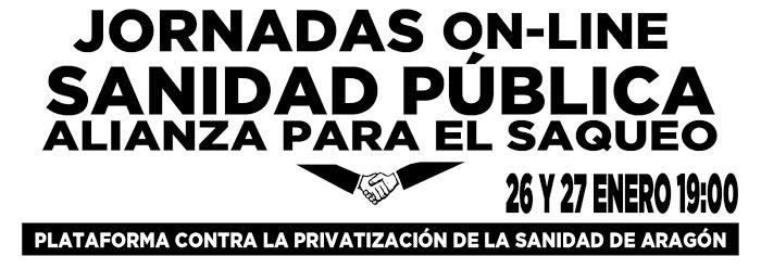 Jornadas on-line «Sanidad Pública. Alianza para el saqueo» Martes 26 y miércoles 27 de Enero