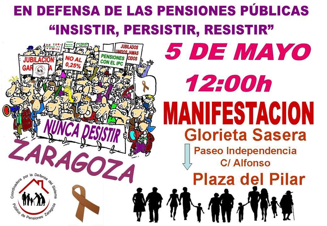 """EN DEFENSA DE LAS PENSIONES PUBLICAS. """"INSISTIR,  PERSISTIR, RESISTIR, NUNCA DESISTIR"""".  Manifestación Sábado 5 de Mayo.Zaragoza."""